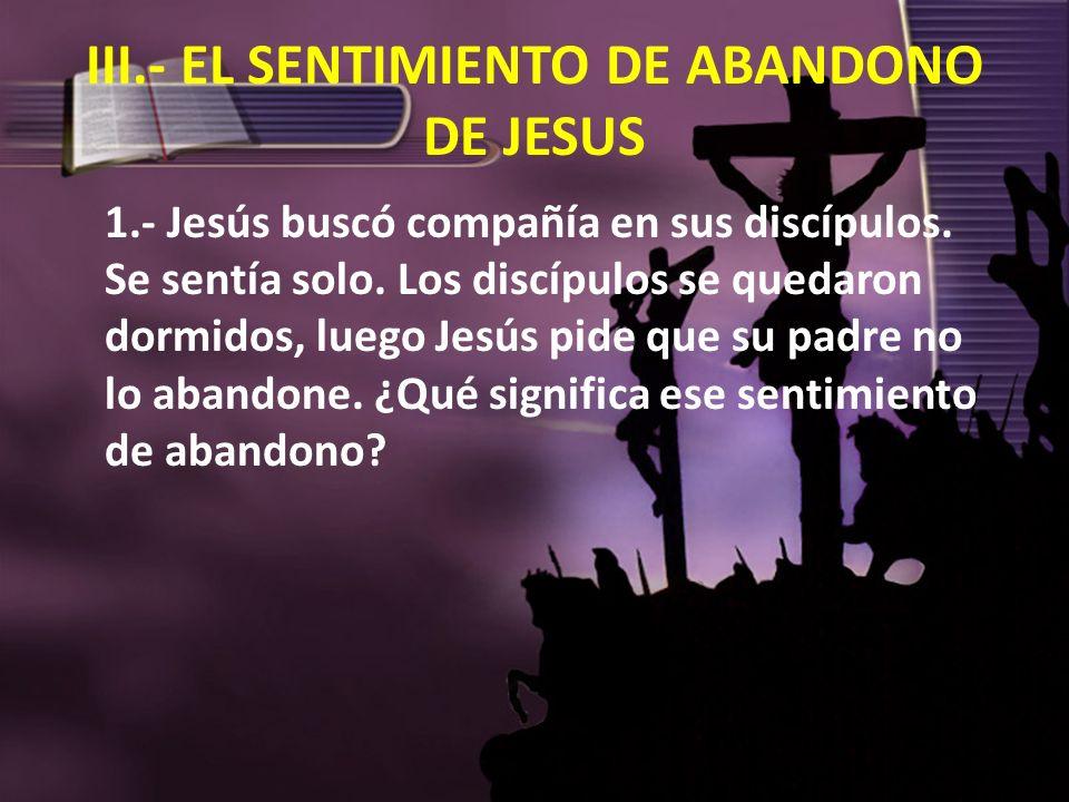III.- EL SENTIMIENTO DE ABANDONO DE JESUS