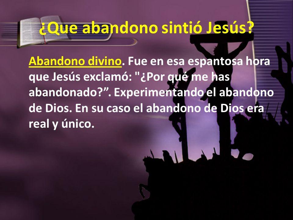 ¿Que abandono sintió Jesús