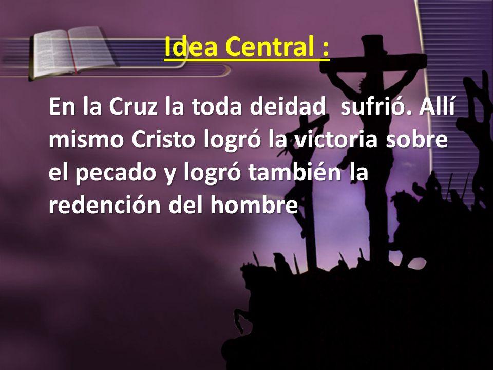 Idea Central :En la Cruz la toda deidad sufrió.