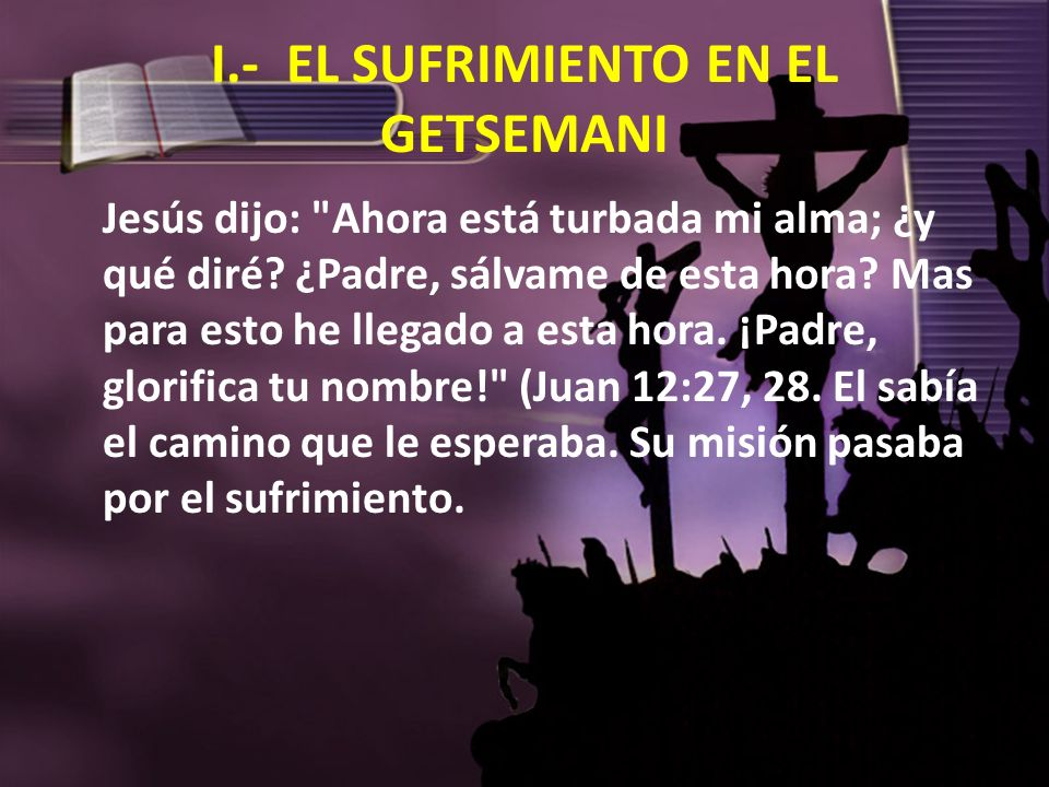 I.- EL SUFRIMIENTO EN EL GETSEMANI