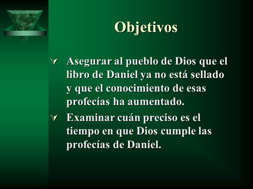 Objetivos Asegurar al pueblo de Dios que el libro de Daniel ya no está sellado y que el conocimiento de esas profecías ha aumentado.