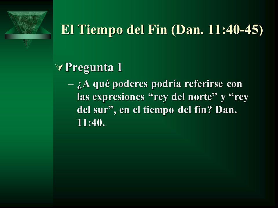El Tiempo del Fin (Dan. 11:40-45)
