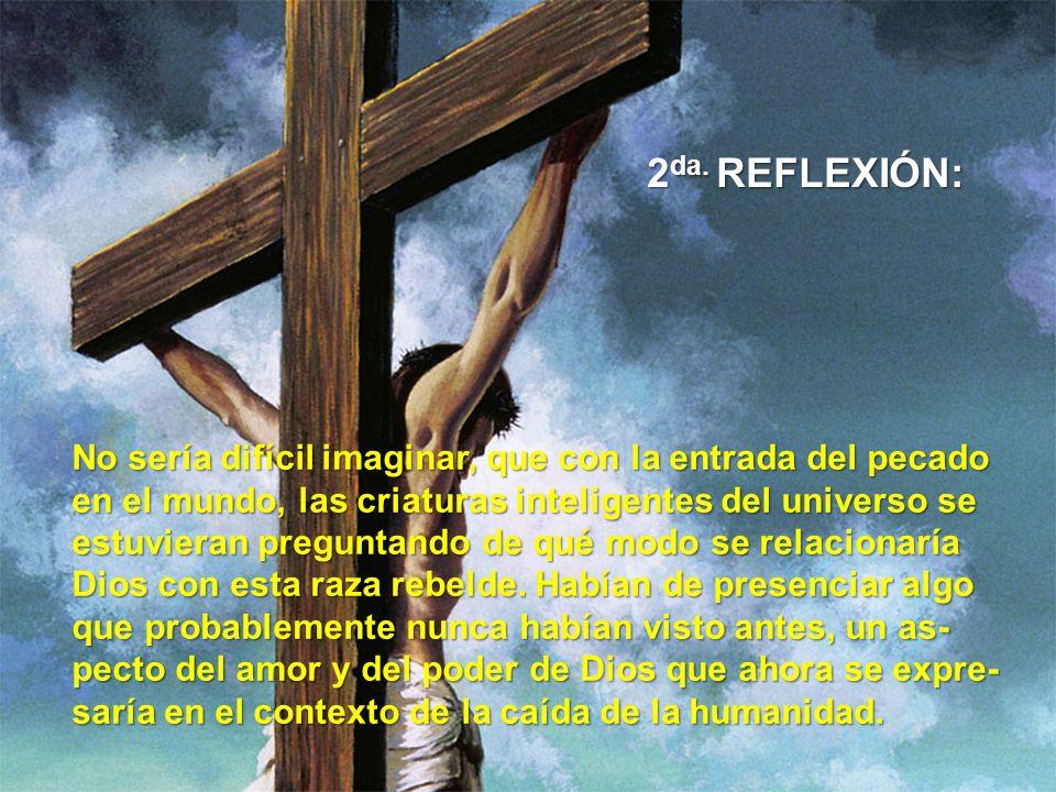 2da. REFLEXIÓN: No sería difícil imaginar, que con la entrada del pecado. en el mundo, las criaturas inteligentes del universo se.