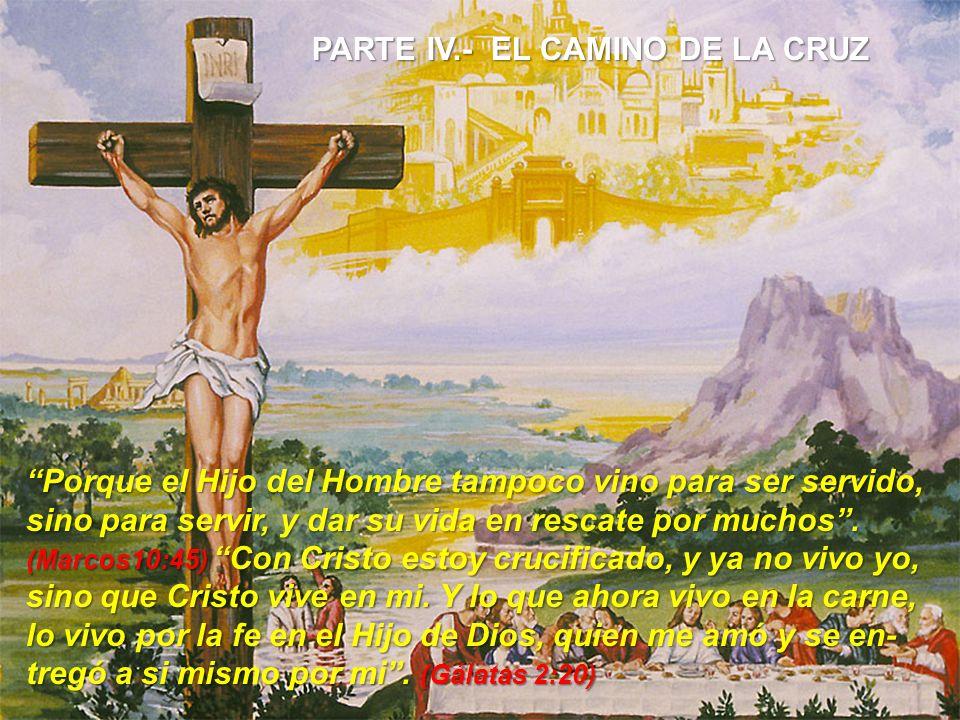 PARTE IV.- EL CAMINO DE LA CRUZ