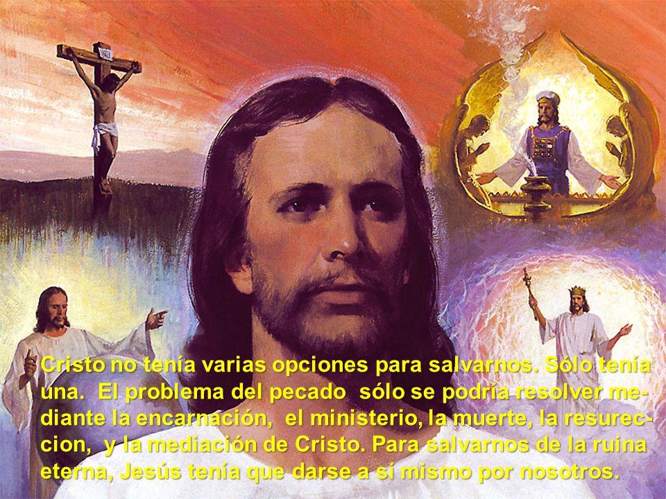 Cristo no tenía varias opciones para salvarnos. Sólo tenía