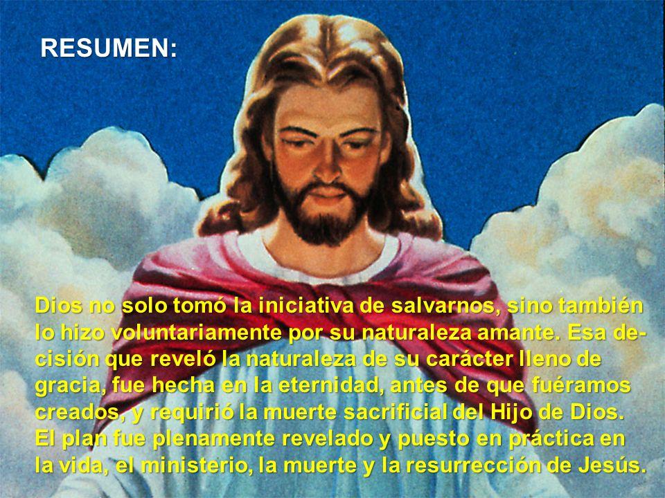 RESUMEN: Dios no solo tomó la iniciativa de salvarnos, sino también
