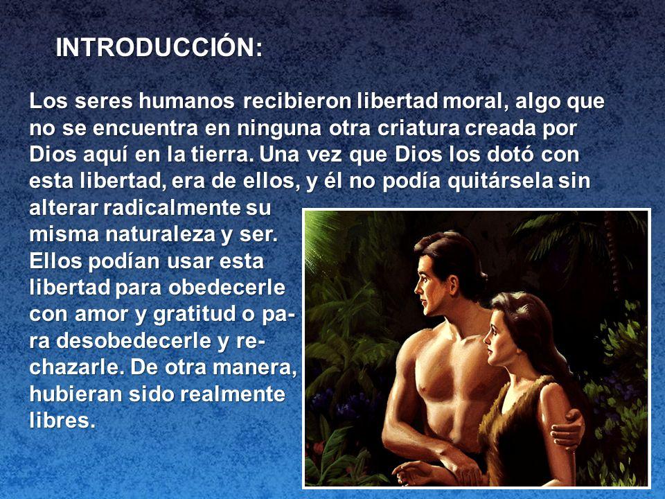 INTRODUCCIÓN: Los seres humanos recibieron libertad moral, algo que