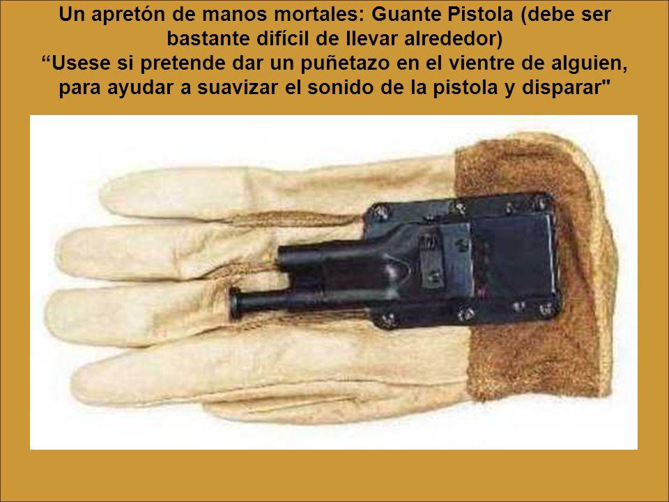 Un apretón de manos mortales: Guante Pistola (debe ser bastante difícil de llevar alrededor) Usese si pretende dar un puñetazo en el vientre de alguien, para ayudar a suavizar el sonido de la pistola y disparar