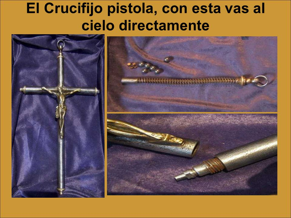 El Crucifijo pistola, con esta vas al cielo directamente
