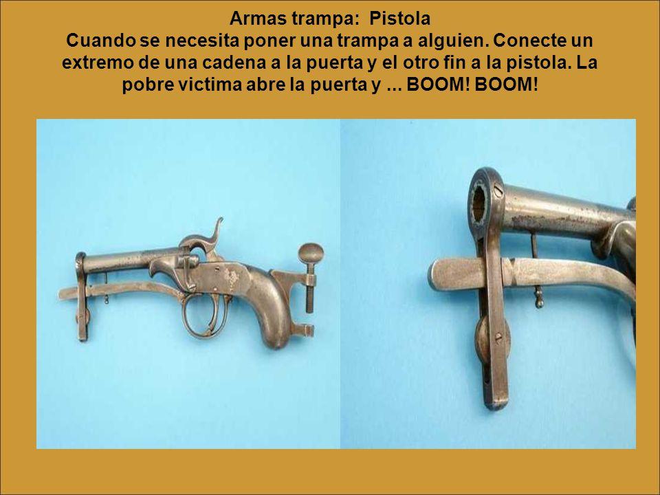 Armas trampa: Pistola Cuando se necesita poner una trampa a alguien