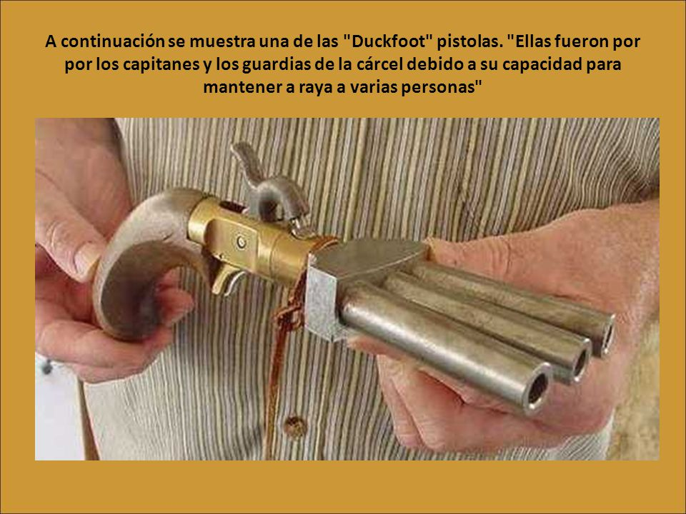 A continuación se muestra una de las Duckfoot pistolas
