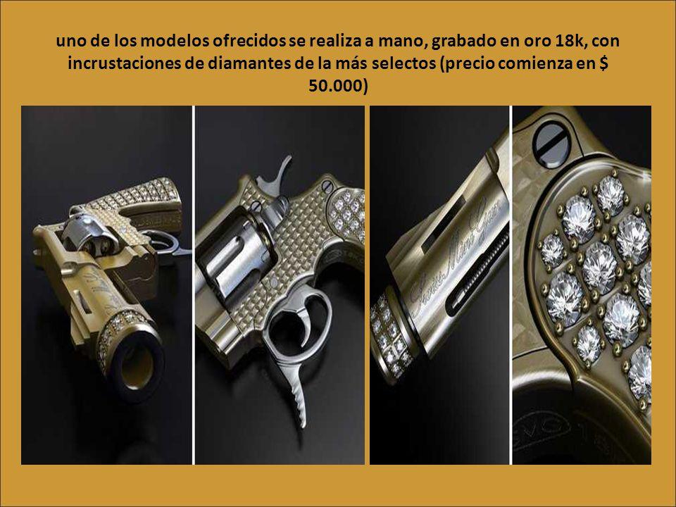 uno de los modelos ofrecidos se realiza a mano, grabado en oro 18k, con incrustaciones de diamantes de la más selectos (precio comienza en $ 50.000)