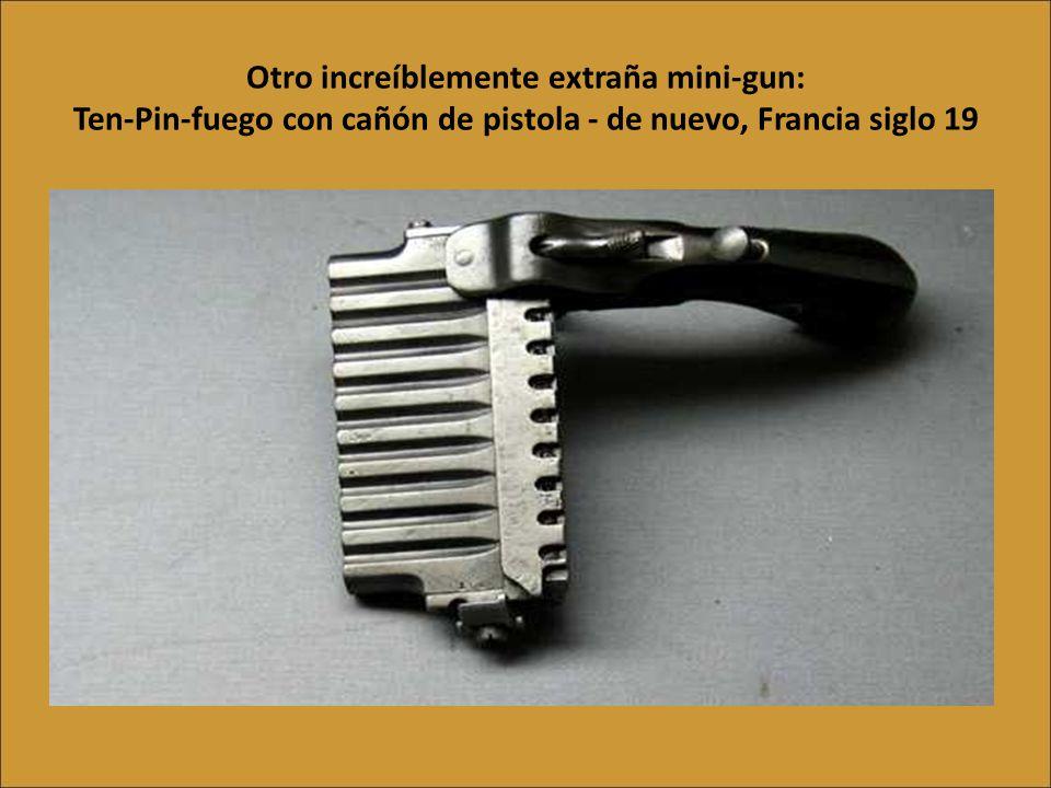 Otro increíblemente extraña mini-gun: Ten-Pin-fuego con cañón de pistola - de nuevo, Francia siglo 19