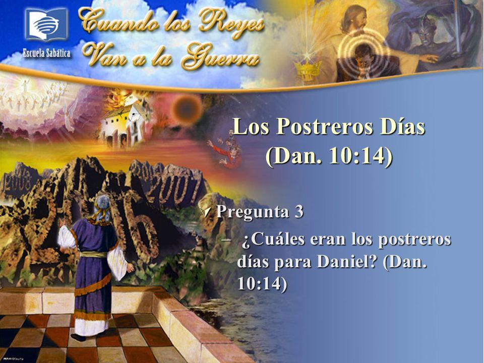 Los Postreros Días (Dan. 10:14)