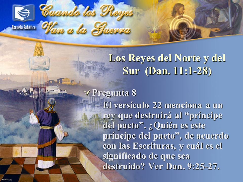 Los Reyes del Norte y del Sur (Dan. 11:1-28)