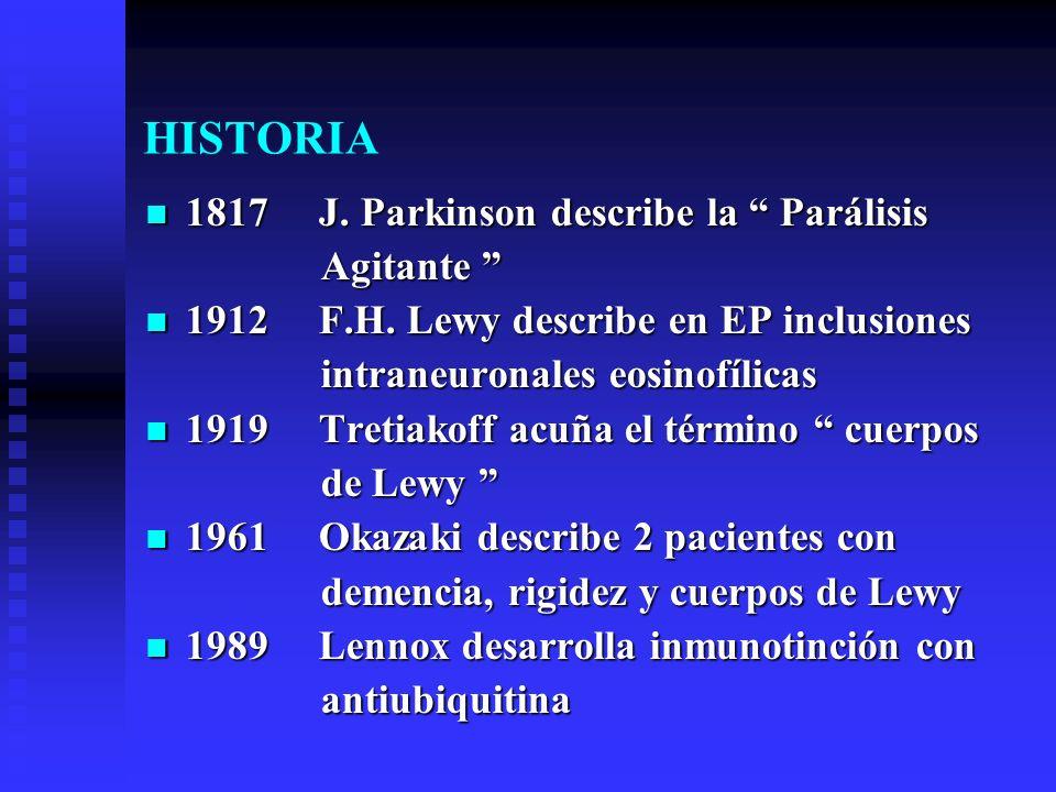 HISTORIA 1817 J. Parkinson describe la Parálisis Agitante