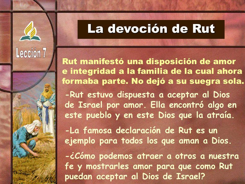 La devoción de Rut Rut manifestó una disposición de amor. e integridad a la familia de la cual ahora.