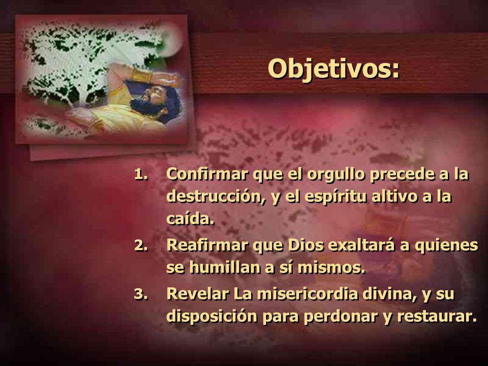 Objetivos: Confirmar que el orgullo precede a la destrucción, y el espíritu altivo a la caída.