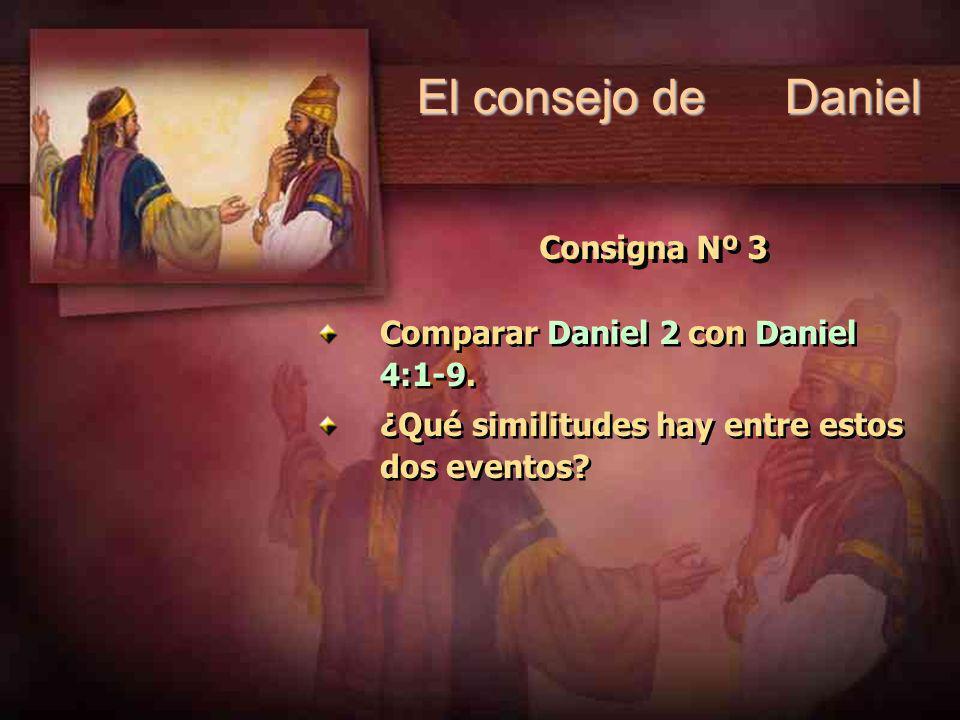 El consejo de Daniel Consigna Nº 3 Comparar Daniel 2 con Daniel 4:1-9.