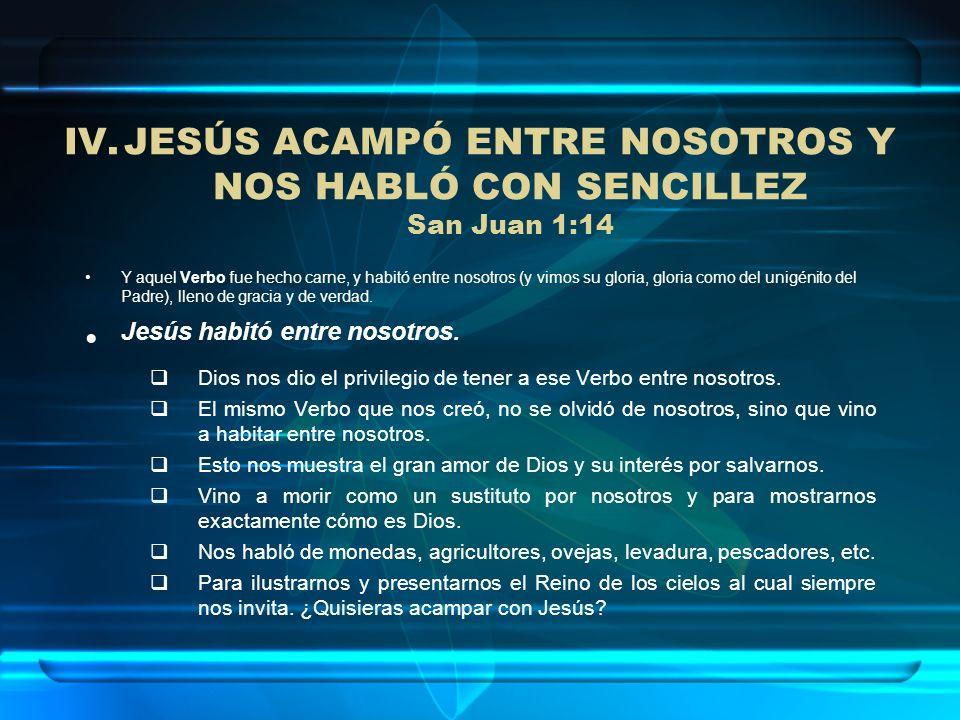 JESÚS ACAMPÓ ENTRE NOSOTROS Y NOS HABLÓ CON SENCILLEZ San Juan 1:14