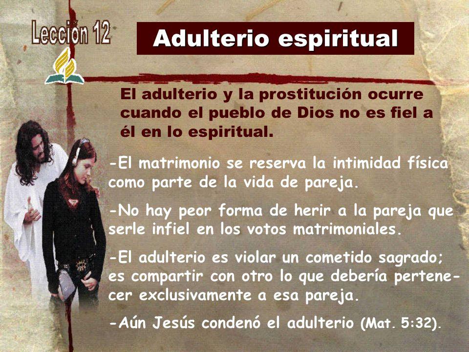 Adulterio espiritualEl adulterio y la prostitución ocurre cuando el pueblo de Dios no es fiel a él en lo espiritual.