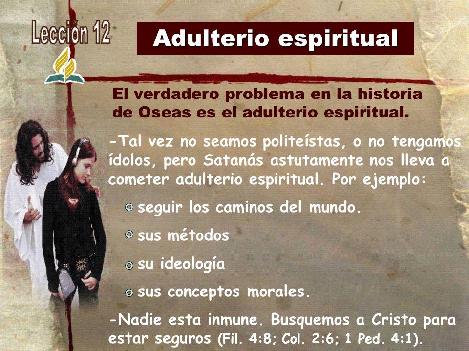Adulterio espiritual El verdadero problema en la historia de Oseas es el adulterio espiritual.