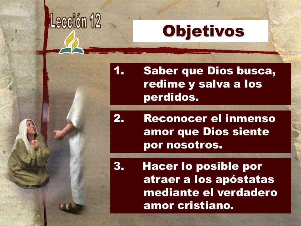 Objetivos 1. Saber que Dios busca, redime y salva a los perdidos.