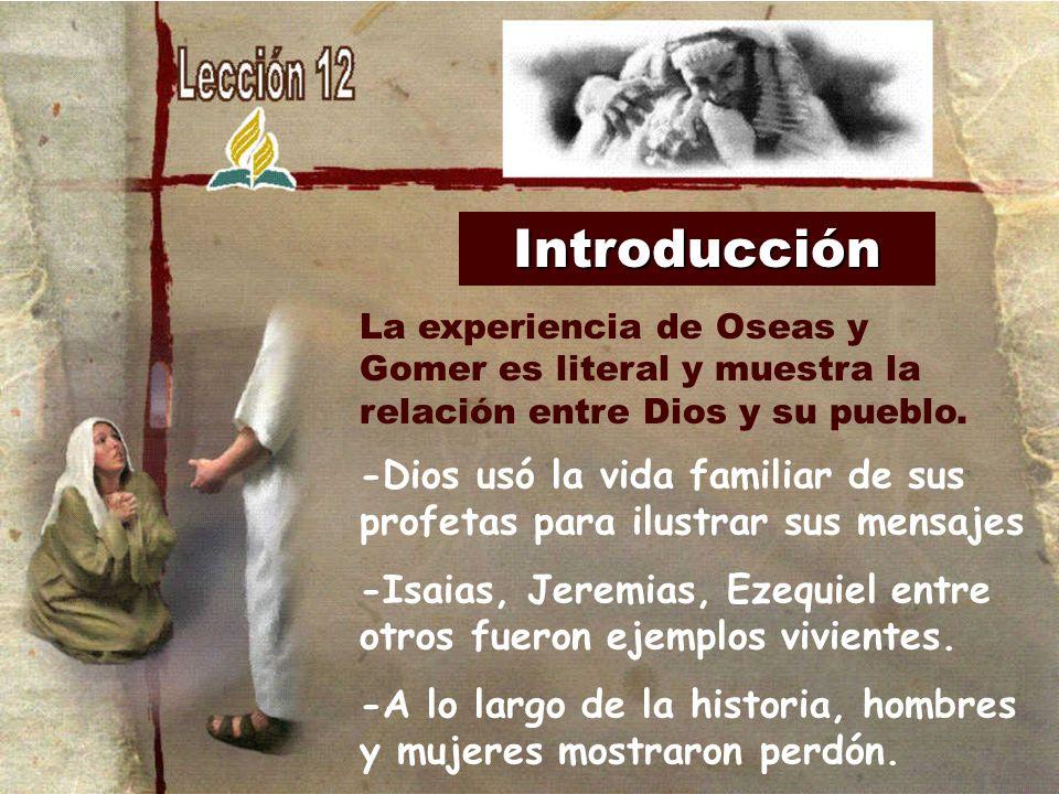 Introducción La experiencia de Oseas y Gomer es literal y muestra la relación entre Dios y su pueblo.