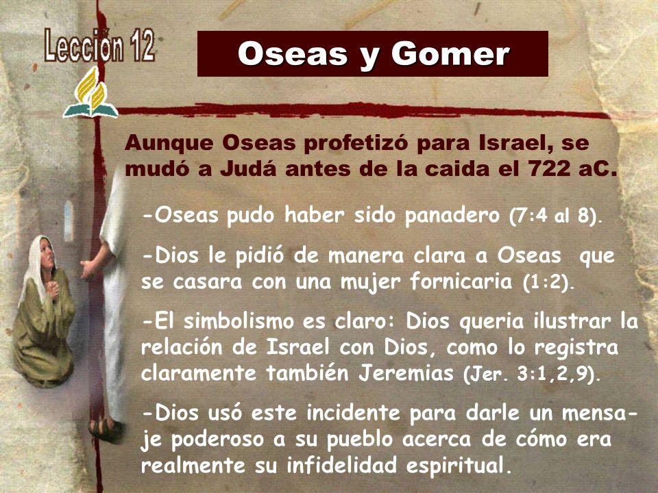 Oseas y Gomer -Oseas pudo haber sido panadero (7:4 al 8).
