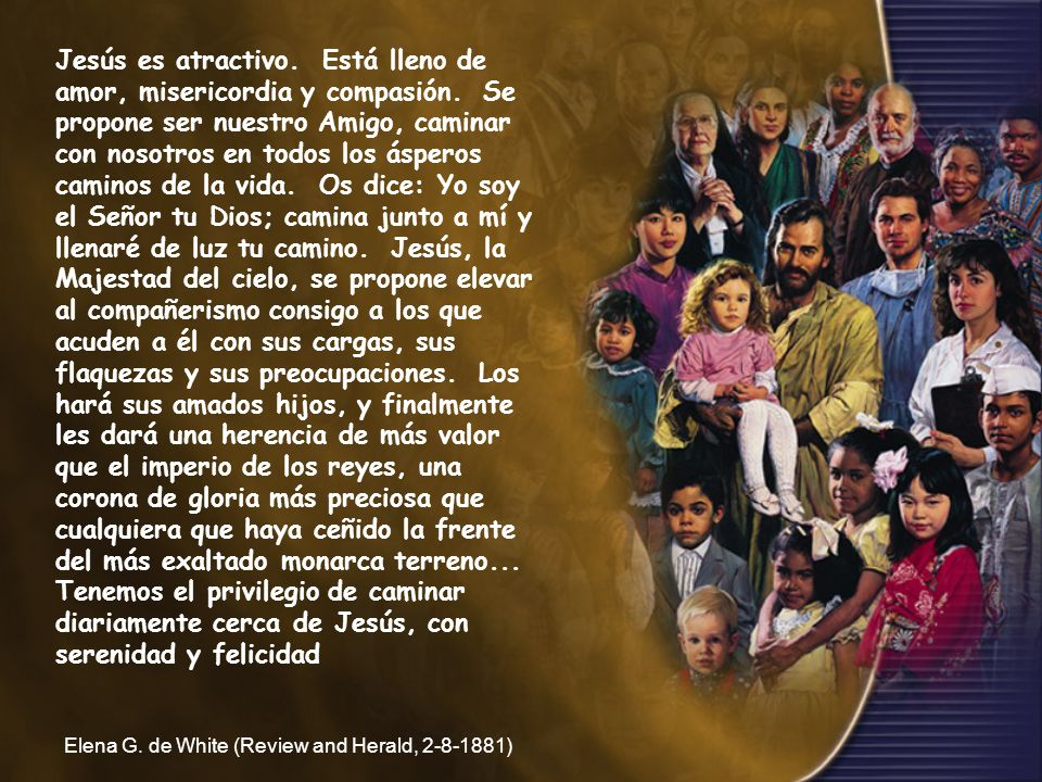Jesús es atractivo. Está lleno de amor, misericordia y compasión