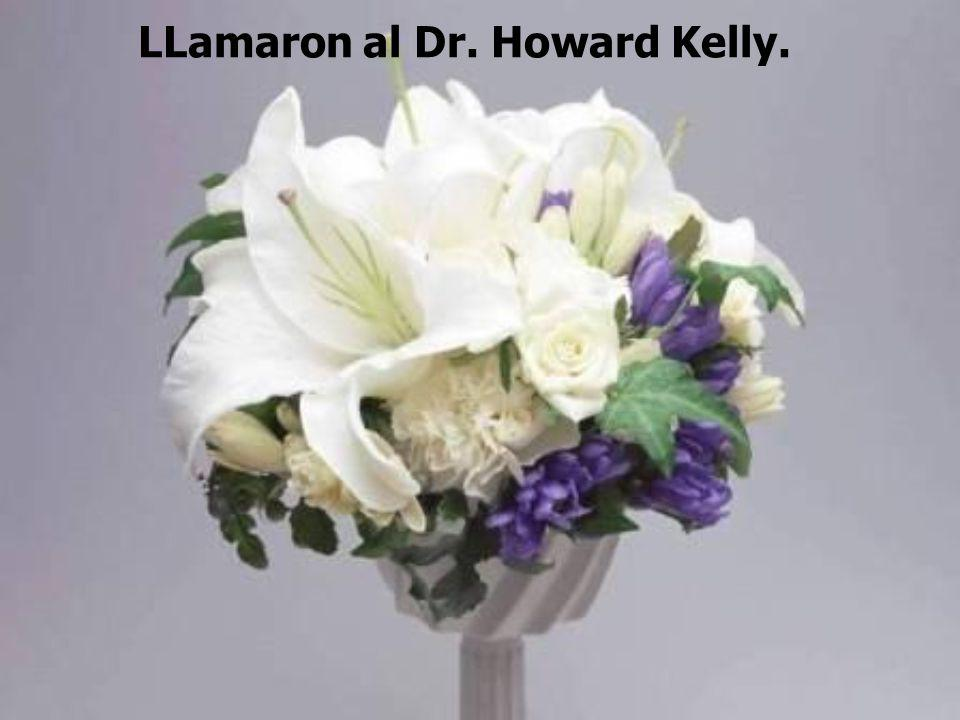 LLamaron al Dr. Howard Kelly.