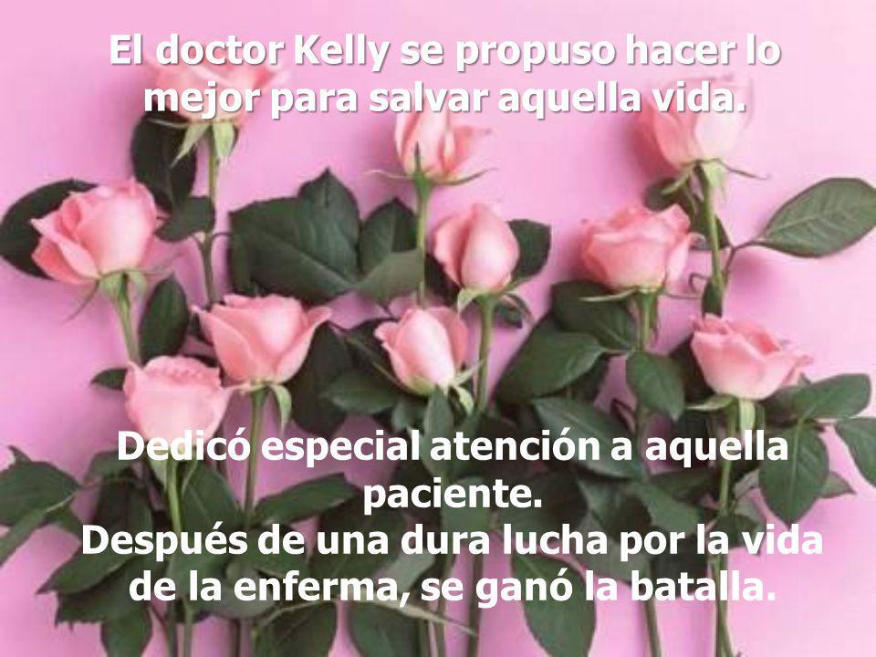 El doctor Kelly se propuso hacer lo mejor para salvar aquella vida.