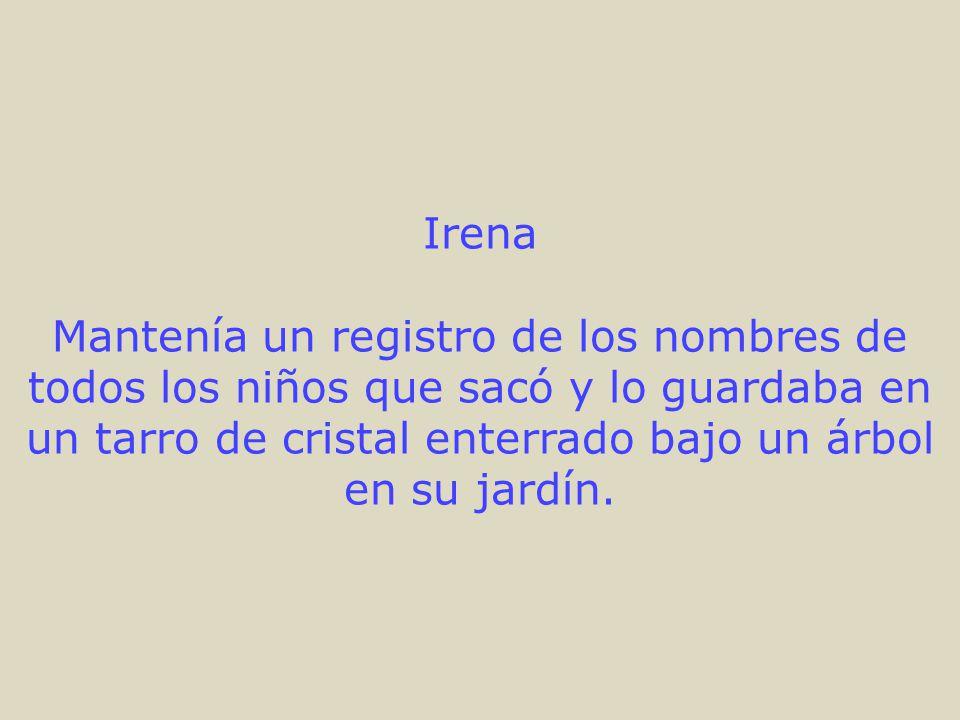 Irena Mantenía un registro de los nombres de todos los niños que sacó y lo guardaba en un tarro de cristal enterrado bajo un árbol en su jardín.