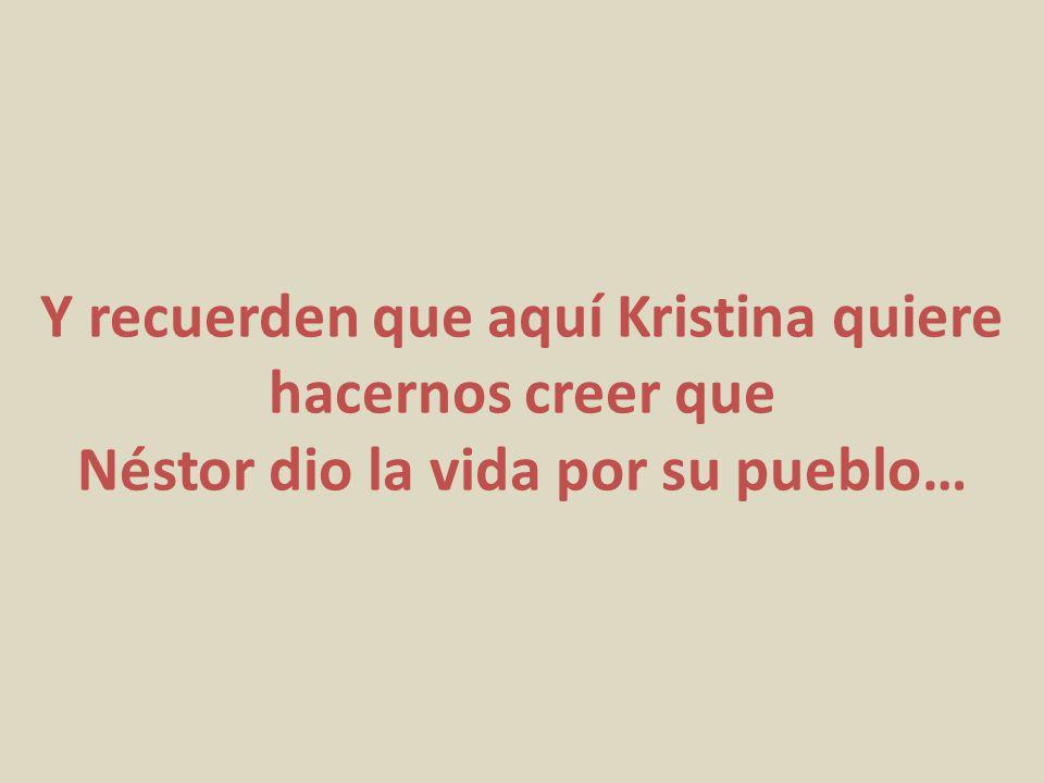 Y recuerden que aquí Kristina quiere hacernos creer que Néstor dio la vida por su pueblo…