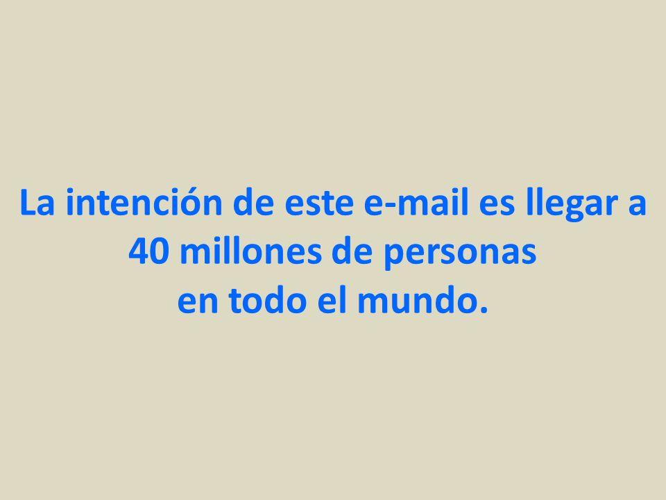 La intención de este e-mail es llegar a 40 millones de personas en todo el mundo.