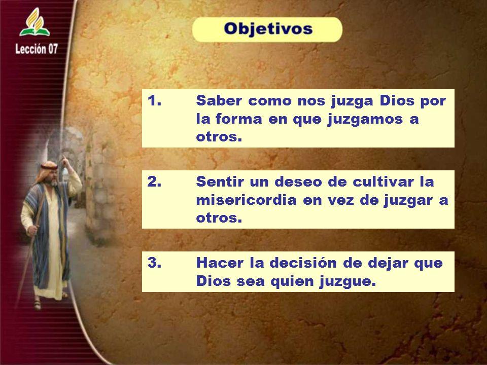 1. Saber como nos juzga Dios por la forma en que juzgamos a otros.