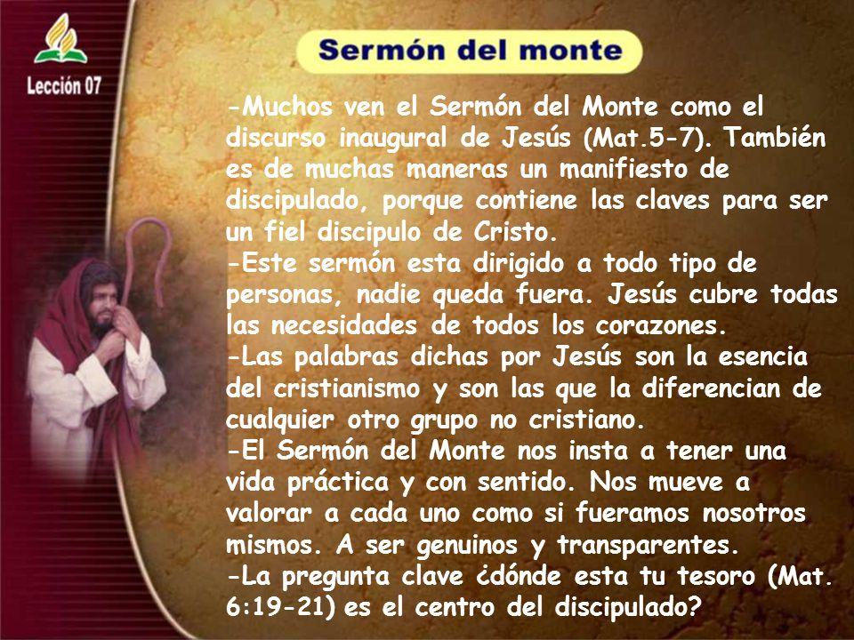 -Muchos ven el Sermón del Monte como el discurso inaugural de Jesús (Mat.5-7). También es de muchas maneras un manifiesto de discipulado, porque contiene las claves para ser un fiel discipulo de Cristo.