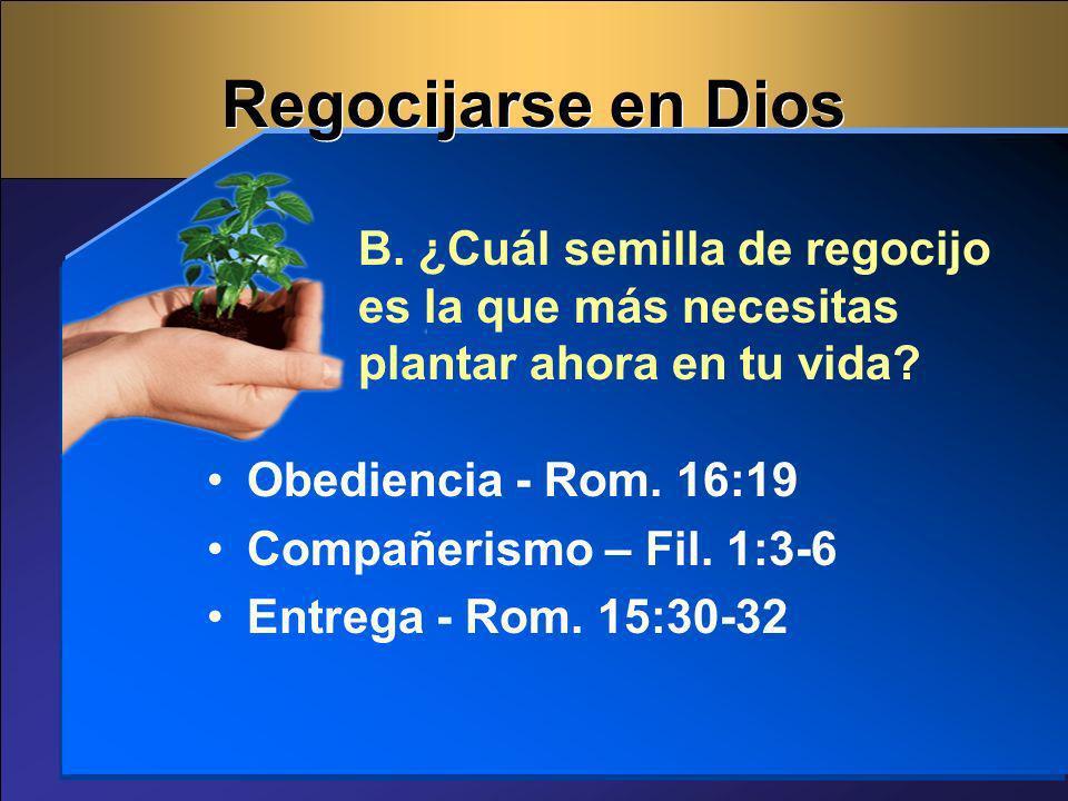 Regocijarse en Dios B. ¿Cuál semilla de regocijo es la que más necesitas plantar ahora en tu vida Obediencia - Rom. 16:19.