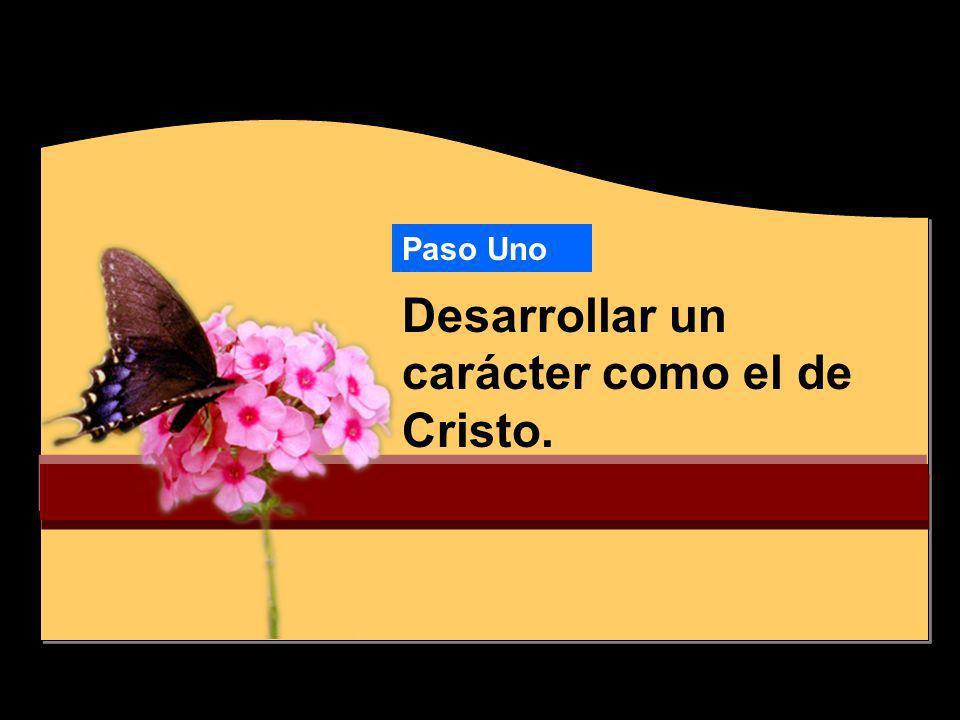 Desarrollar un carácter como el de Cristo.
