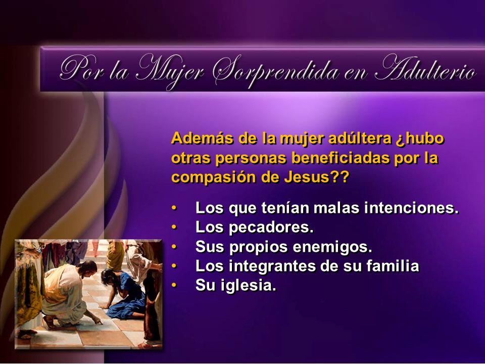 Además de la mujer adúltera ¿hubo otras personas beneficiadas por la compasión de Jesus