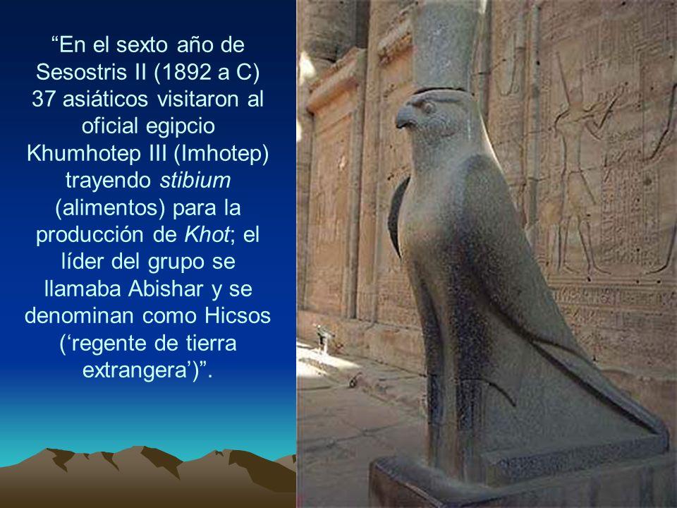 En el sexto año de Sesostris II (1892 a C) 37 asiáticos visitaron al oficial egipcio Khumhotep III (Imhotep) trayendo stibium (alimentos) para la producción de Khot; el líder del grupo se llamaba Abishar y se denominan como Hicsos ('regente de tierra extrangera') .