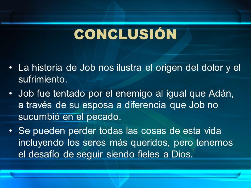 CONCLUSIÓNLa historia de Job nos ilustra el origen del dolor y el sufrimiento.