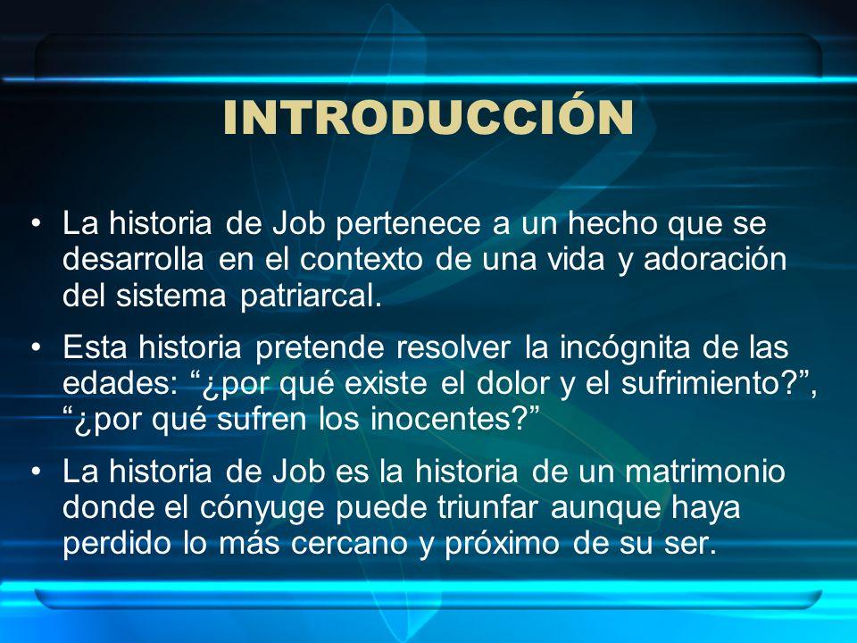 INTRODUCCIÓN La historia de Job pertenece a un hecho que se desarrolla en el contexto de una vida y adoración del sistema patriarcal.