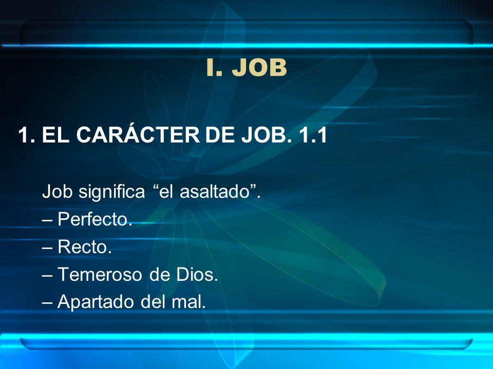 I. JOB 1. EL CARÁCTER DE JOB. 1.1 Job significa el asaltado .