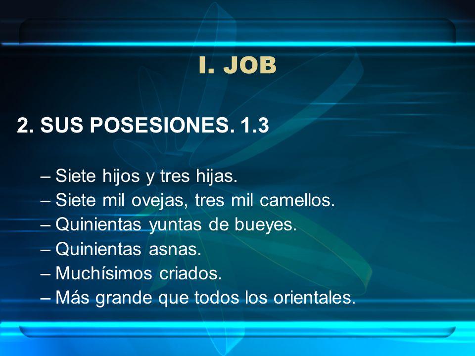 I. JOB 2. SUS POSESIONES. 1.3 Siete hijos y tres hijas.