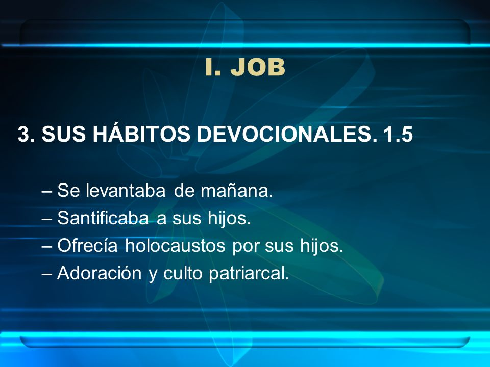 I. JOB 3. SUS HÁBITOS DEVOCIONALES. 1.5 Se levantaba de mañana.