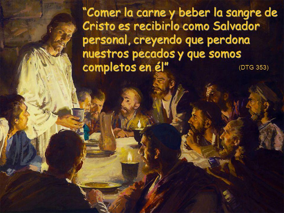 Comer la carne y beber la sangre de Cristo es recibirlo como Salvador personal, creyendo que perdona nuestros pecados y que somos completos en él