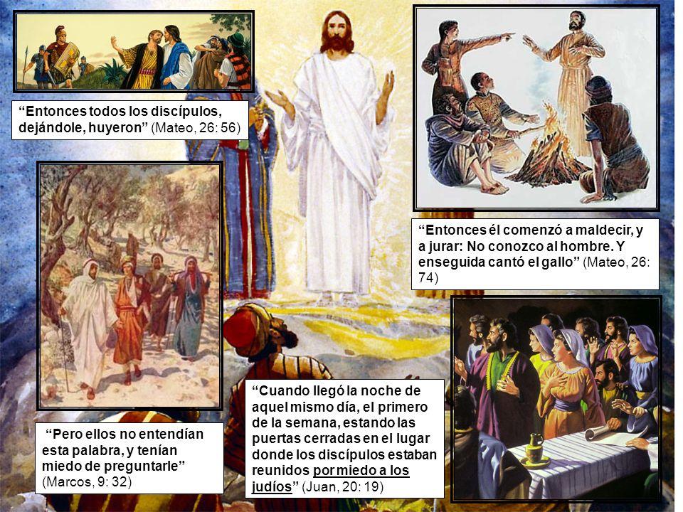 Entonces todos los discípulos, dejándole, huyeron (Mateo, 26: 56)