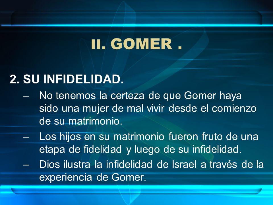 II. GOMER . 2. SU INFIDELIDAD.