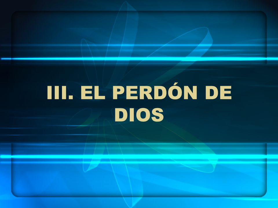 III. EL PERDÓN DE DIOS